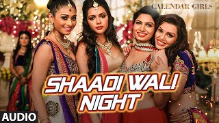 Shaadi Wali Night Full AUDIO Song - Aditi Singh Sharma | Calendar Girls
