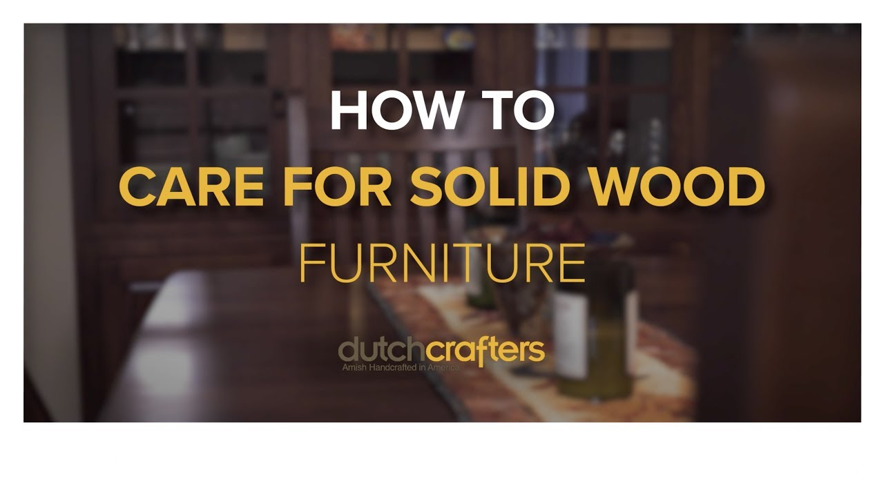 How to care for solid wood furniture in 6 simple tips