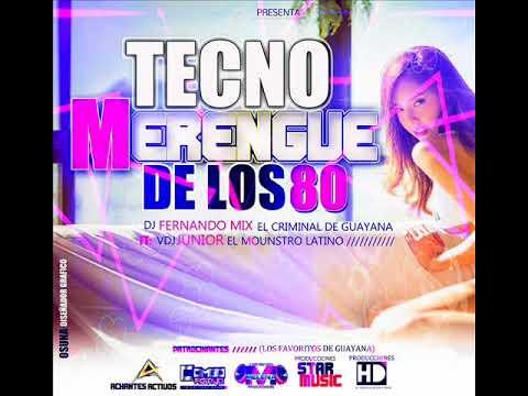 TECNO MERENGUE DE LOS 80 DJ FERNANDO MIX  EL CRIMINAL DE GUAYANA – FT VDJ JUNIOR