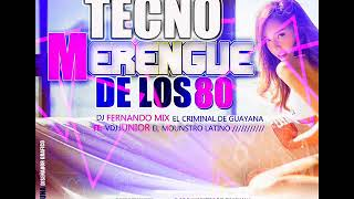 TECNO MERENGUE DE LOS 80 DJ FERNANDO MIX  EL CRIMINAL DE GUAYANA - FT VDJ JUNIOR