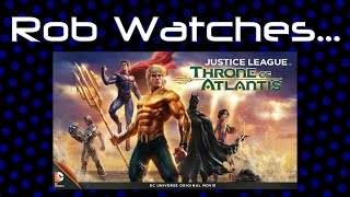 Rob Watches Justice League Throne of Atlantis