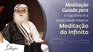 Meditação do Infinito - Guiada Por Sadhguru   Sadhguru Português