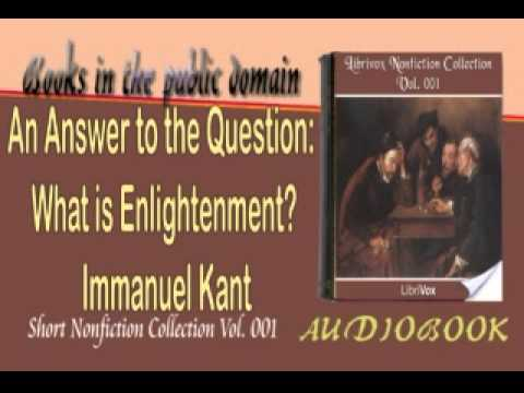 """an analysis of the what is enlightenment by immanuel kant Kant answers the question of, """"what is enlightenment"""" in his first sentence of the essay:  his motto is taken from immanuel kant's work: 'sapere aude'."""