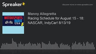 Racing Schedule for August 15 - 18: NASCAR, IndyCar! 8/13/19