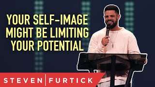 Your self-image might be limiting your potential.   Pastor Steven Furtick