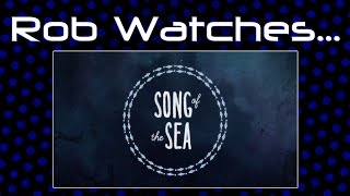 Rob Watches Song of the Sea