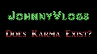 JohnnyVlogs: Does Karma Exist?