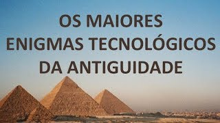 Enigmas tecnológicos da antiguidade - 2014