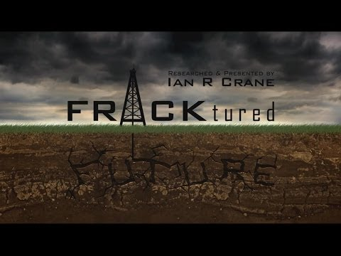 FRACKtured Future - Ian R Crane (2013 Presentation on the dangers of Fracking)