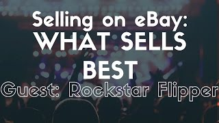 Selling on ebay - what sells best - guest: rockstar flipper