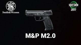 Smith & Wesson M&P M2.0 Handguns - SHOT Show 2017 Day 3