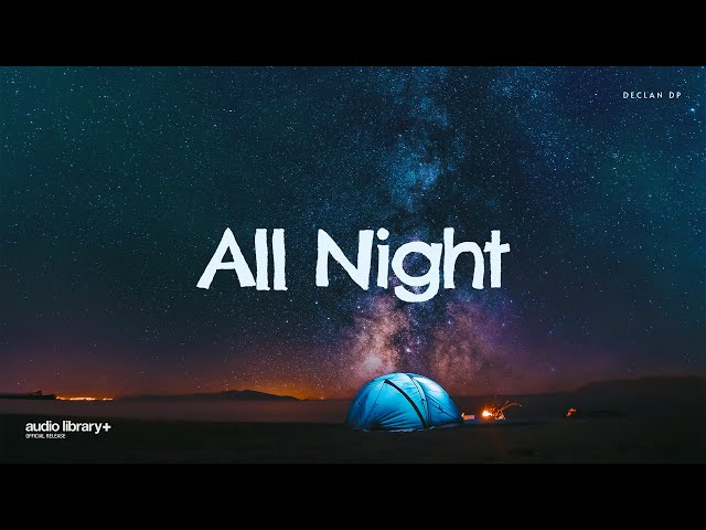 All Night - Declan DP  [Audio Library Release] · Free Copyright-safe Music
