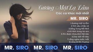 Mr Siro - Gương Mặt Lạ Lẫm - Các Ca Khúc Mới Nhất Của Mr Siro