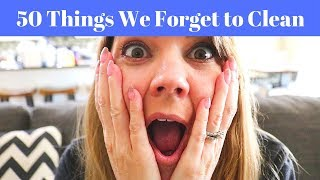 TOP 50 THINGS WE FORGET TO CLEAN // 50K SUBSCRIBERS // CLEANING MOM