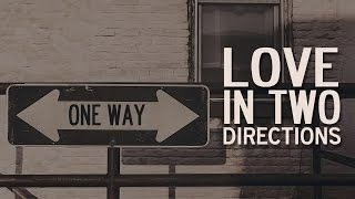 Love In Two Directions