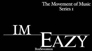 Mo Eazy - Im Eazy   SERIES 1 ( The Movement of Music)