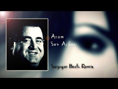 Aram Asatryan - Sev Acher  Sargsyan Beats Remix  2019