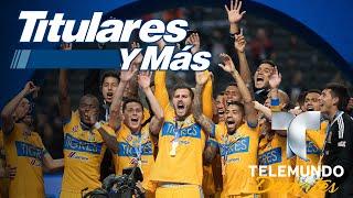 En Tigres celebran época dorada y olvidan ofensas de rivales   Titulares y Más   Telemundo Deportes