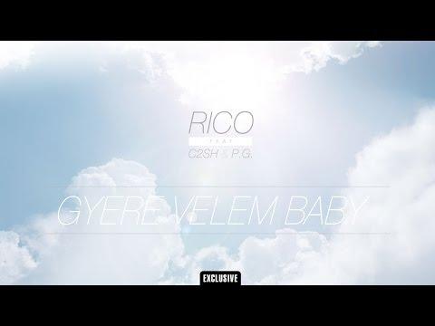 Rico - Gyere velem baby (ft. C2SH & P.G.)