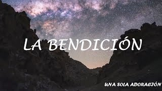 LA BENDICIÓN (THE BLESSING) LETRA UNA SOLA ADORACIÓN