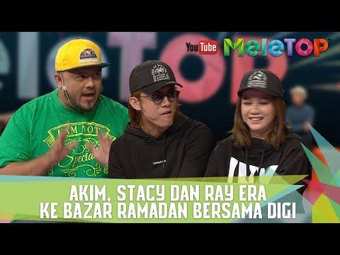 Akim, Stacy Dan Ray Era Ke Bazar Ramadan Bersama Digi - MeleTOP Episod 238 [23.5.2017]