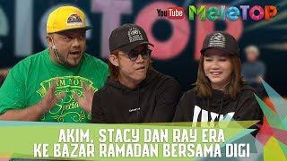 Baixar Akim, Stacy Dan Ray Era Ke Bazar Ramadan Bersama Digi - MeleTOP Episod 238 [23.5.2017]