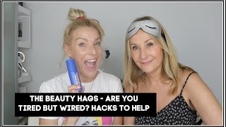ARE YOU TIRED BUT WIRED? - THE BEAUTY HAGS