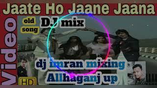 Jaate ho jaane Jaana remix by dj Tajuddin dj imran