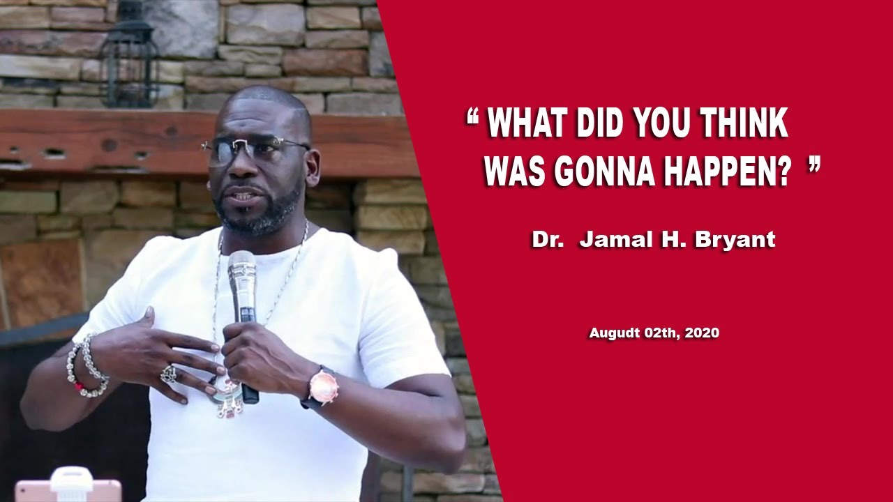 Dr. Jamal H. Bryant, WHAT DID YOU THINK WAS GONNA HAPPEN , August 02th, 2020