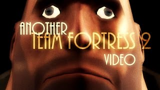 Another Team Fortress 2 Video(The most skilled and best made Team Fortress 2 Video in the history of Youtube and co. This priceless production won billions of nominations, it's a must have ..., 2015-08-01T21:59:20.000Z)