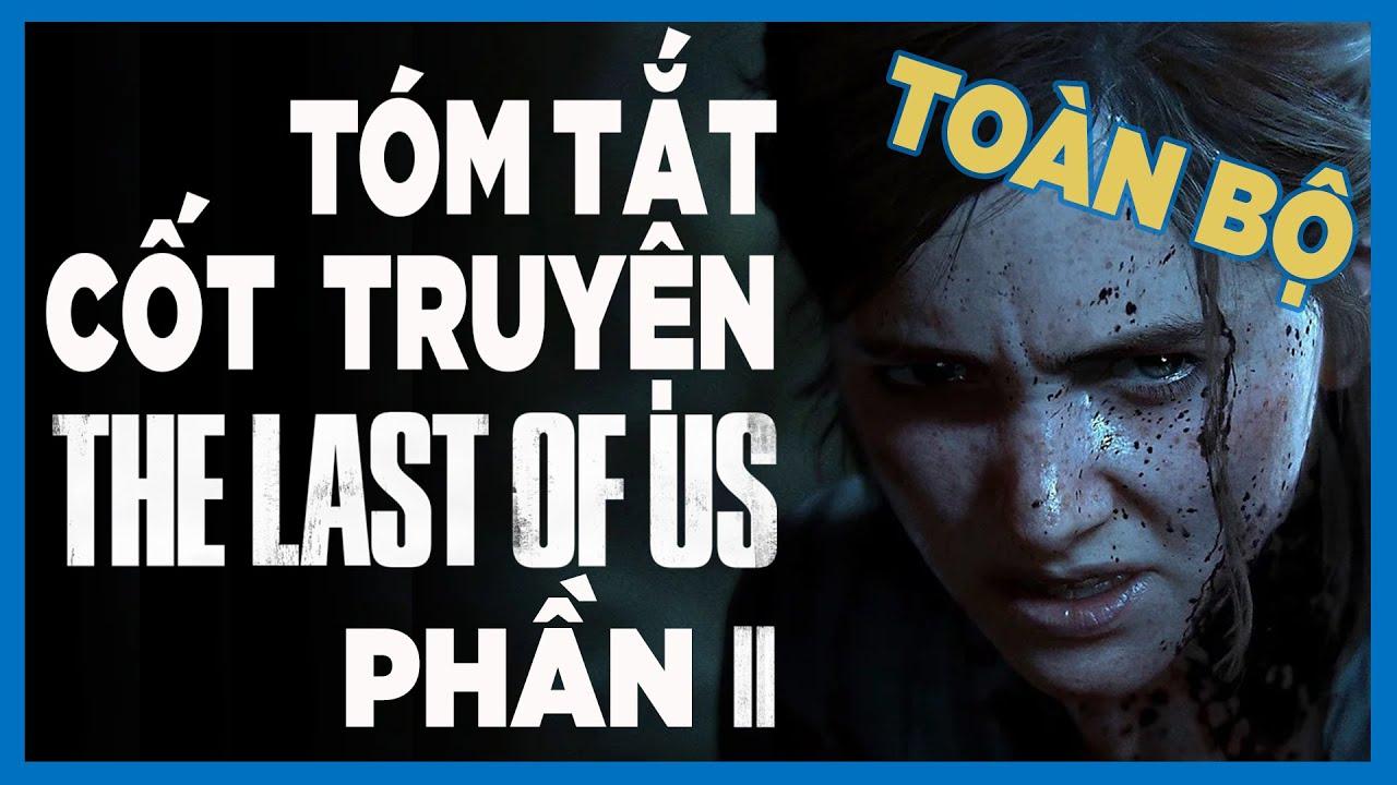 Cốt truyện The Last of Us 2 (toàn bộ) | Hành trình báo thù | Game Cực Hay