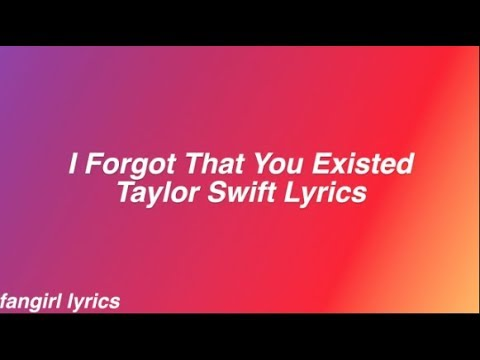 I Forgot That You Existed || Taylor Swift Lyrics