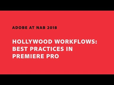 Hollywood Workflows: Best Practices in Premiere Pro (NAB Show 2018) | Adobe Creative Cloud