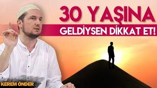 30 YAŞINA GELDİYSEN DİKKAT ET / Kerem Önder