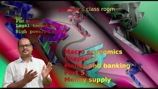 Macro economics-Chapter3-Part 5- Money supply-Fiat money- Legal tender money  - High powered money