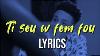 Yani Martelly - Ti Seu w Fem Fou Lyrics [paroles]