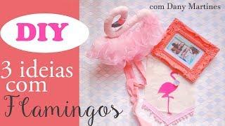 DIY: 03 IDEIAS com flamingos com Dany Martines
