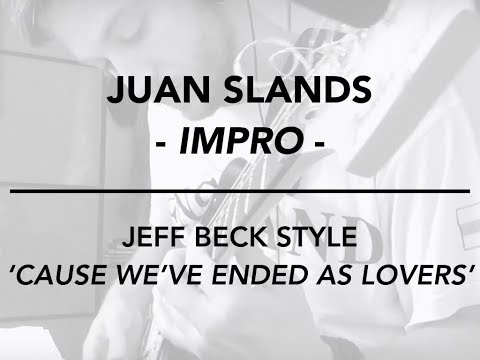 Jeff Beck 'Cause we've ended as lovers' - Juan Slands (Impro)