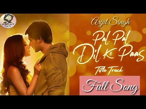 Arijit Singh | Pal Pal Dil Ke Pass | Title Track | Full Song | Parampara Thakur | 2019 Mp3