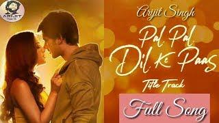 Arijit Singh | Pal Pal Dil Ke Pass | Title Track | Full Song | Parampara Thakur | 2019