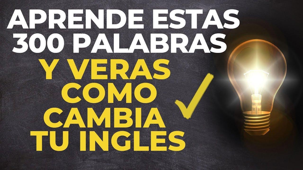 Aprende Estas 300 Palabras Y Verás Como Cambia Tu Ingles Voz Inglés Y Español