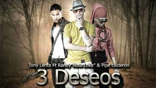 3 Deseos - Tony Lenta Ft. Randy Nota Loca & Pipe Calderon ★Reggaeton 2011★