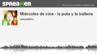 Miércoles de cine - la puta y la ballena (made with Spreaker)
