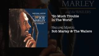 """""""So Much Trouble In The World"""" - Bob Marley & The Wailers 