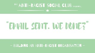 EMAIL SENT. WE DONE?: Building An Anti-Racist Organisation | THE ANTI-RACIST SOCIAL CLUB