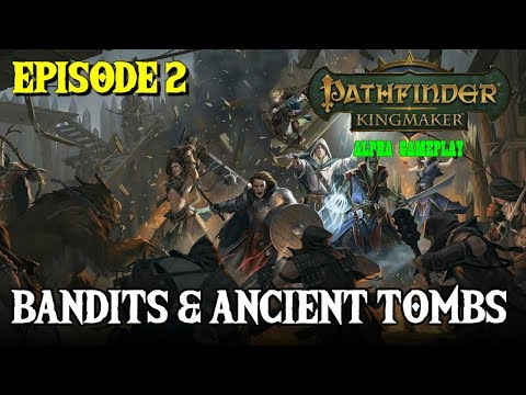 Pathfinder: Kingmaker CRPG Alpha Ep. 2 - Bandits & Tombs