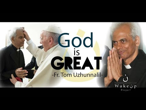 God is Great -Fr. Tom Uzhunnalil-