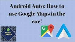 Android Auto: How to use Google Maps in the car!
