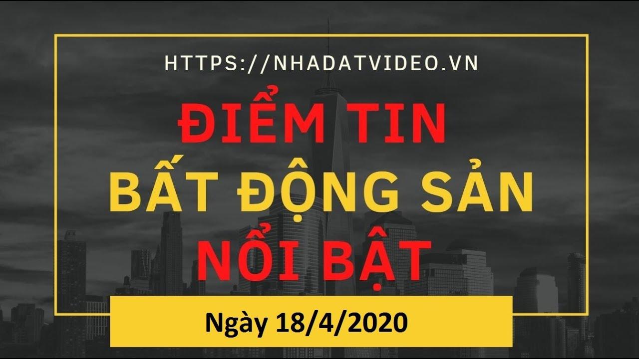 Điểm Tin Bất Động Sản Nổi Bật Được Đăng Trên Website Nhadatvideo vn ngày 18/04/2020