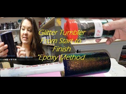 "Glitter Tumbler From Start to Finish ""Epoxy Method"""